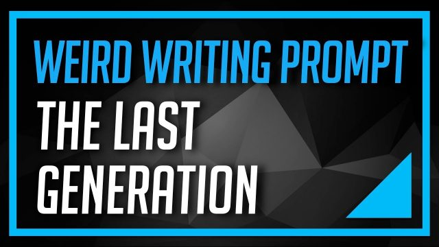 """✍ Weird Writing Prompt: """"The Last Generation"""""""
