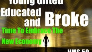 Young Gifted Educated Broke Time To Embrace The New Economy HMS #50