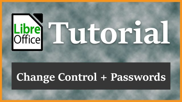 Change Control Management and Password Protection for Documents | LibreOffice Writer Tutorial 2016