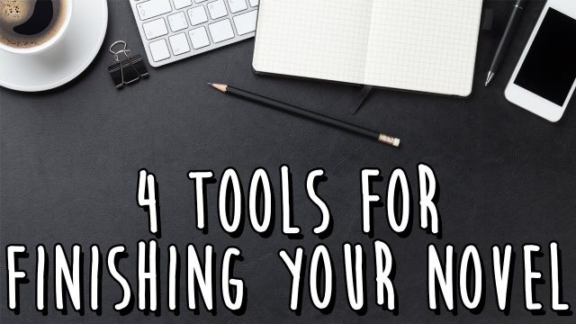 4 Tools For Finishing Your Novel