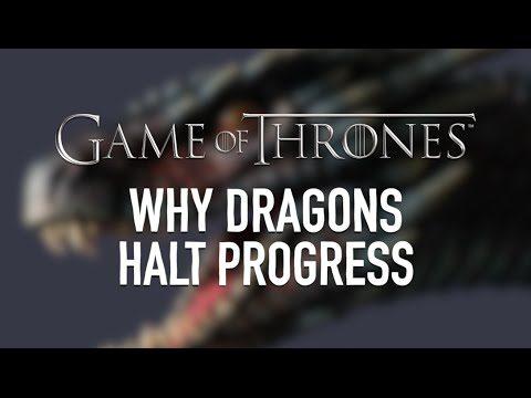 Game of Thrones: Why Dragons Halt Progress