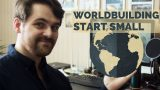 Worldbuilding – Start Small – [Part One] ( How to build a world / Writing )