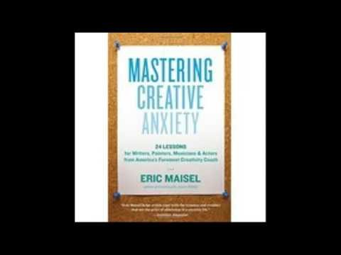 Mastering Creative Anxiety 24 Lessons for Writers Painters Musicians and Actors from Americas Foremo
