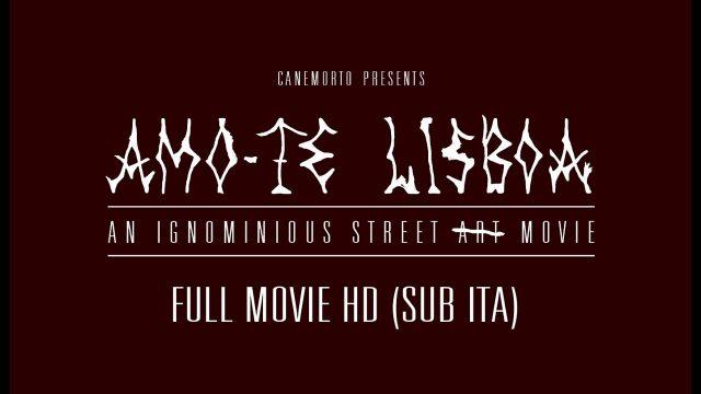 Amo-Te Lisboa   An ignominious street a̶̶r̶̶t̶̶ movie (FULL MOVIE SUB ITA)