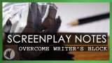 Screenplay Notes – How to Overcome Writer's Block