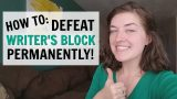 How to Permanently Defeat Writer's Block