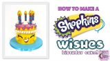 Shopkins Wishes Birthday Cake FUN HOW TO