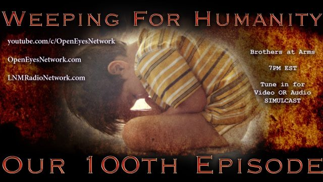 We are Weeping for Humanity – Brothers at Arms 100th Episode 08-24-17