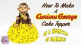 How To Make A Curious George Cake Topper – On A Mountain Of Bananas!