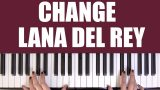 HOW TO PLAY: CHANGE – LANA DEL REY