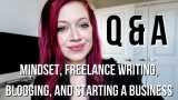 Q&A: Starting an Online Business, Blogging, Freelance Writing, Mindset Tips, etc!