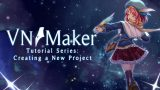Visual Novel Maker Tutorial 01 – Creating a Project