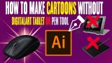 HOW TO MAKE CARTOONS WITHOUT A DIGITAL ART TABLET OR PEN TOON ( ADOBE ILLUSTRATOR )