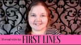 FIRST LINES // 30 Second Writer Tips