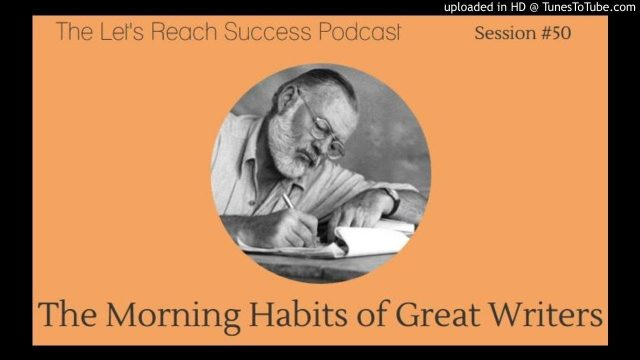 What Great Writers Do in The Morning | The Let's Reach Success Podcast