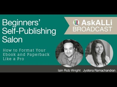 How to Format Your Ebook and Paperback Like a Pro: Feb 2018 Ask ALLi Beginners Salon