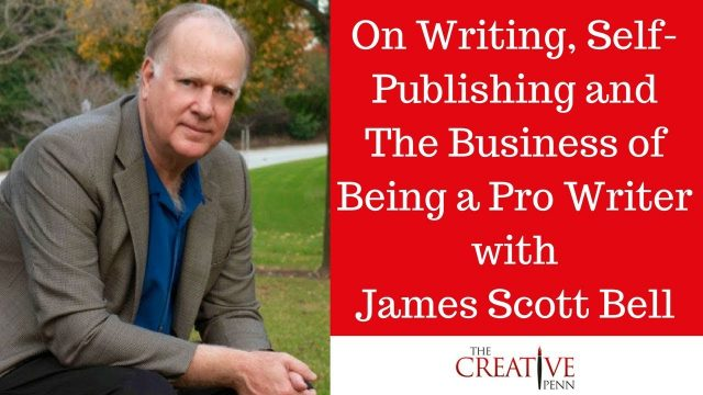 On Writing, Self-Publishing And The Business Of Being A ProWriter With James Scott Bell