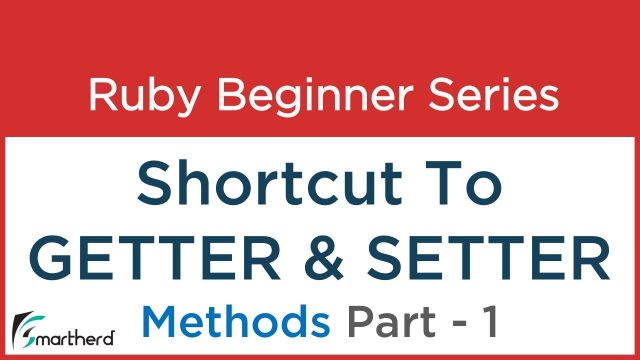 #15 Ruby Tutorial – Shortcut to getter, setter methods and use of to_s method in Ruby Class