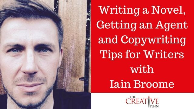 Writing a novel, getting an agent and copywriting tips for writers with Iain Broome