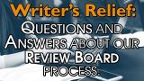 Writer's Relief: Questions and Answers About Our Review Board Process