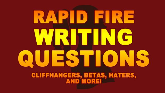 Rapid Fire Writing Questions pt 5: cliffhangers, beta readers, haters, etc
