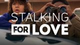 Stalking for Love at the Movies