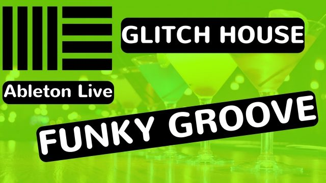 Funky Glitchy House Groove – Ableton Live 9 – feat. (djvicvapor)