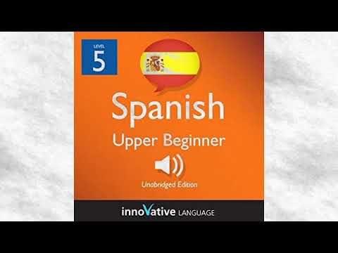 Learn Spanish Level 5: Upper Beginner Spanish, Volume 1: Lessons 1-20: Beginner Spanish #6 Audiobook