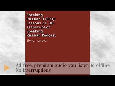 Speaking Russian 3 (SR3): Lessons 21-30 Audiobook
