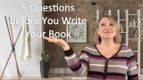 Self Published Book Author? 5 Questions Before Writing