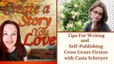 Tips For Writing and Self-Publishing Cross Genre Fiction with Casia Schreyer