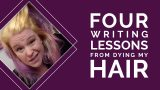 Four Writing Lessons From Dying My Own Hair
