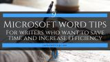 Microsoft Word Tips for Writers to Save Time and Increase Efficiency