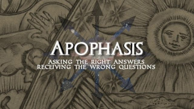 Apophasis: Episode 1 – Asking The Right Answers?