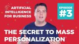 The Secret to Mass Personalization & Personalized Content with AI (2018) | AI for Business #3