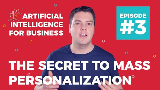 The Secret to Mass Personalization & Personalized Content with AI (2018)   AI for Business #3